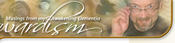 Musings from my Awakening Dementia